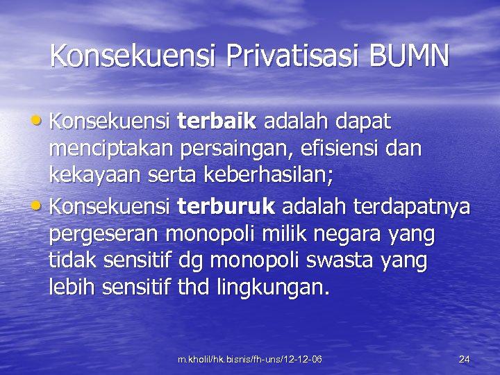 Konsekuensi Privatisasi BUMN • Konsekuensi terbaik adalah dapat menciptakan persaingan, efisiensi dan kekayaan serta