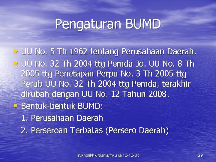 Pengaturan BUMD • UU No. 5 Th 1962 tentang Perusahaan Daerah. • UU No.