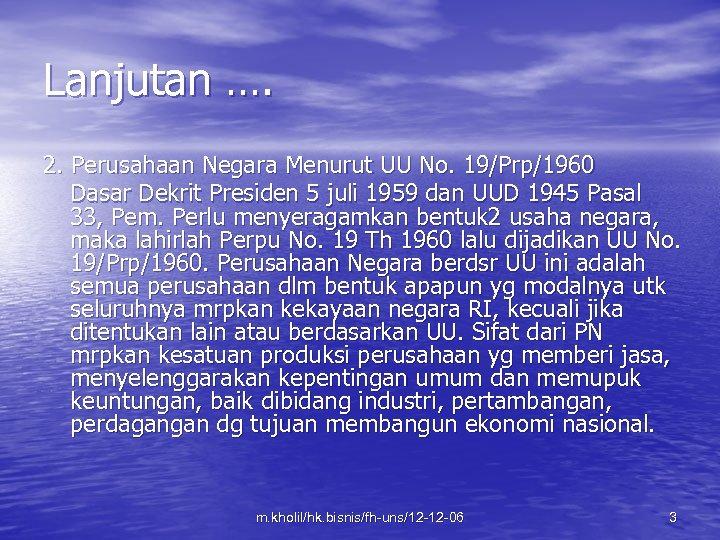 Lanjutan …. 2. Perusahaan Negara Menurut UU No. 19/Prp/1960 Dasar Dekrit Presiden 5 juli