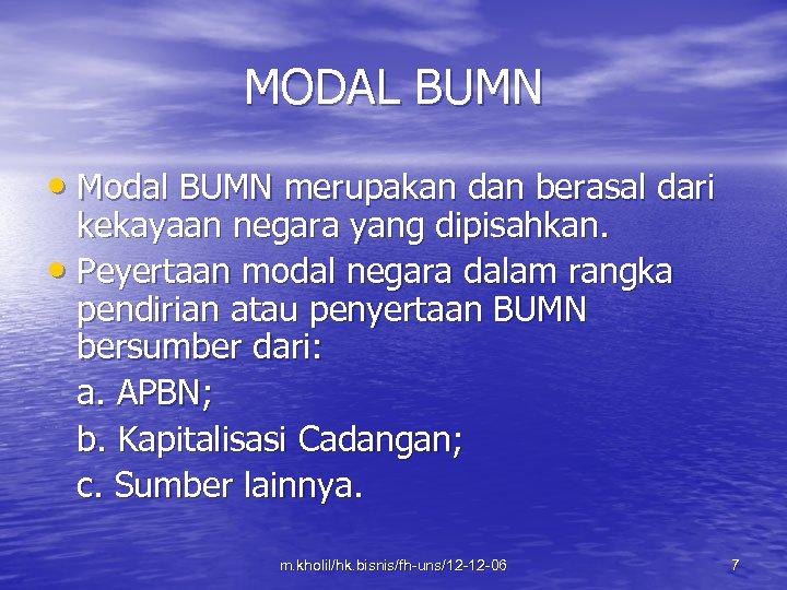 MODAL BUMN • Modal BUMN merupakan dan berasal dari kekayaan negara yang dipisahkan. •