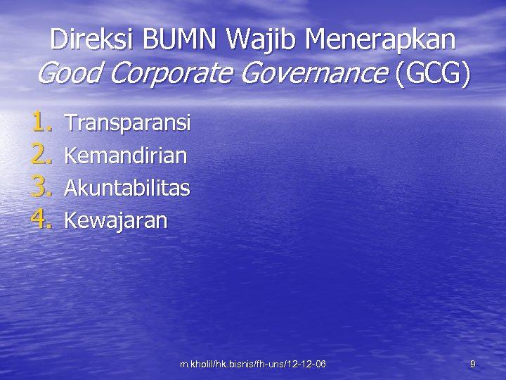 Direksi BUMN Wajib Menerapkan Good Corporate Governance (GCG) 1. 2. 3. 4. Transparansi Kemandirian