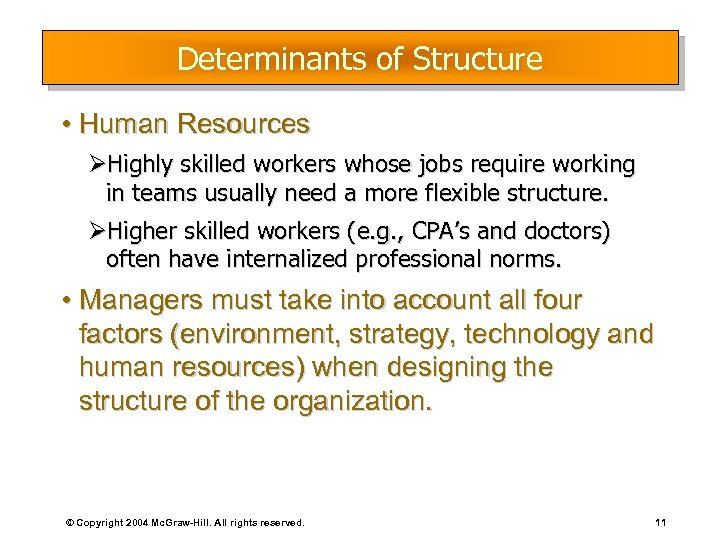 Determinants of Structure • Human Resources ØHighly skilled workers whose jobs require working in