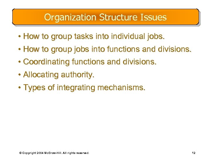 Organization Structure Issues • How to group tasks into individual jobs. • How to