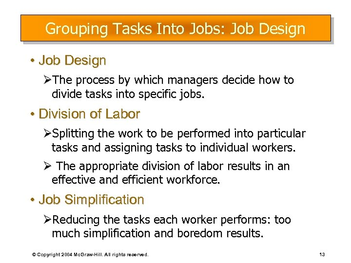 Grouping Tasks Into Jobs: Job Design • Job Design ØThe process by which managers