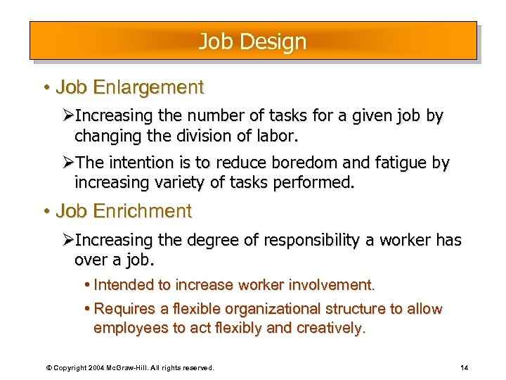 Job Design • Job Enlargement ØIncreasing the number of tasks for a given job