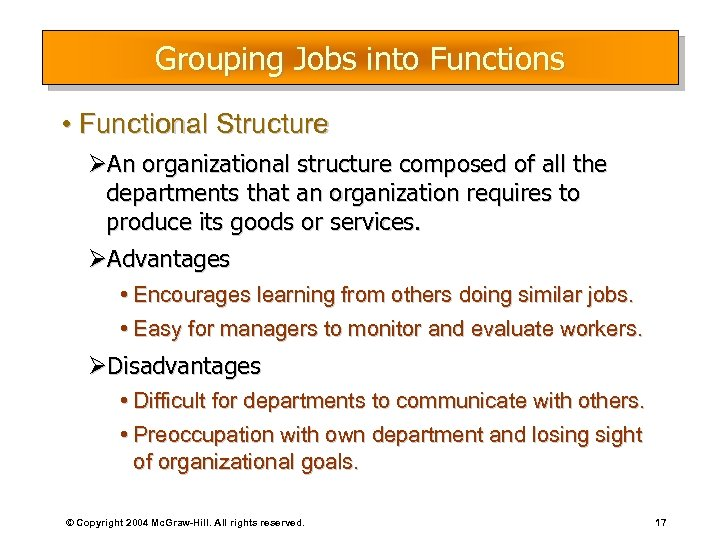 Grouping Jobs into Functions • Functional Structure ØAn organizational structure composed of all the