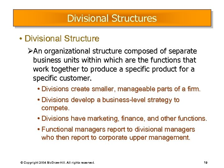 Divisional Structures • Divisional Structure ØAn organizational structure composed of separate business units within