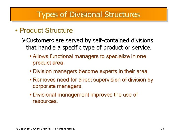 Types of Divisional Structures • Product Structure ØCustomers are served by self-contained divisions that