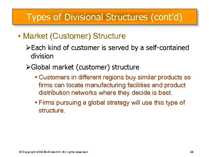 Types of Divisional Structures (cont'd) • Market (Customer) Structure ØEach kind of customer is