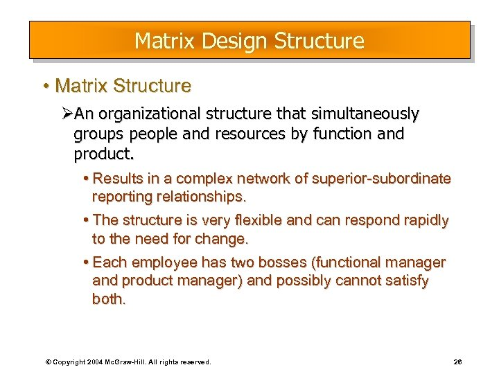 Matrix Design Structure • Matrix Structure ØAn organizational structure that simultaneously groups people and