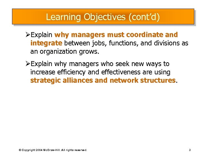 Learning Objectives (cont'd) ØExplain why managers must coordinate and integrate between jobs, functions, and