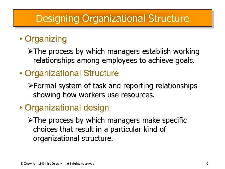 Designing Organizational Structure • Organizing ØThe process by which managers establish working relationships among