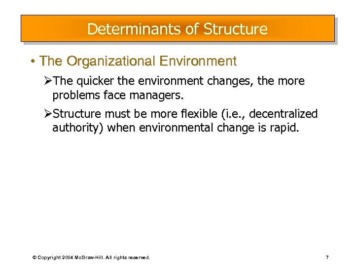Determinants of Structure • The Organizational Environment ØThe quicker the environment changes, the more