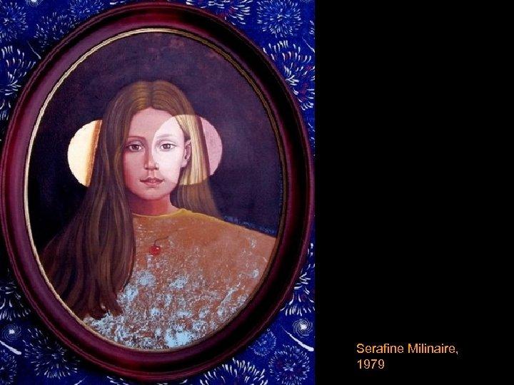 Serafine Milinaire, 1979