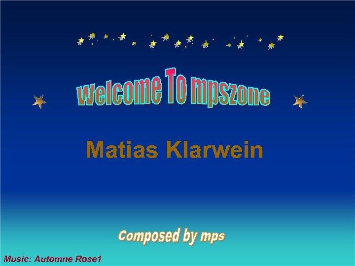 Matias Klarwein Music: Automne Rose 1