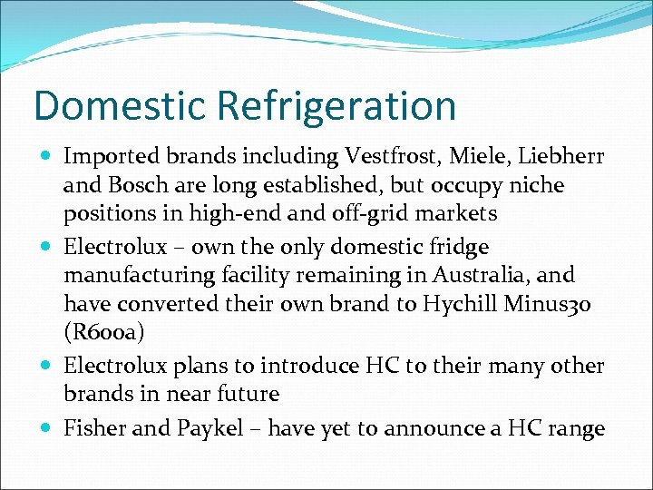Domestic Refrigeration Imported brands including Vestfrost, Miele, Liebherr and Bosch are long established, but