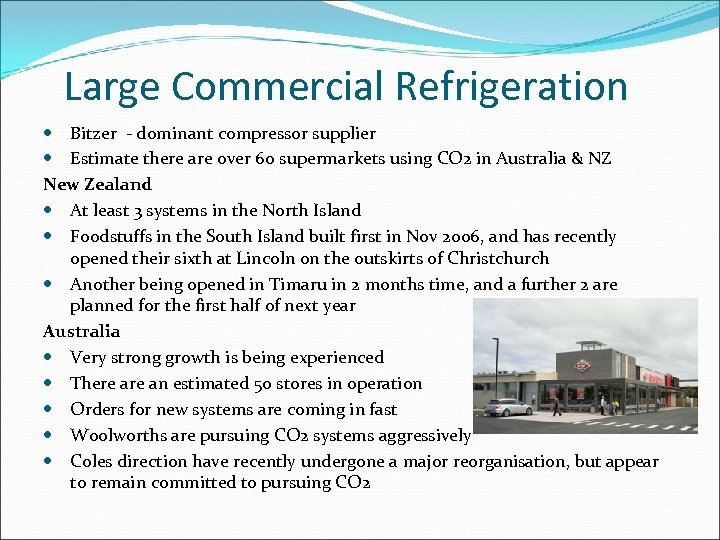 Large Commercial Refrigeration Bitzer - dominant compressor supplier Estimate there are over 60 supermarkets