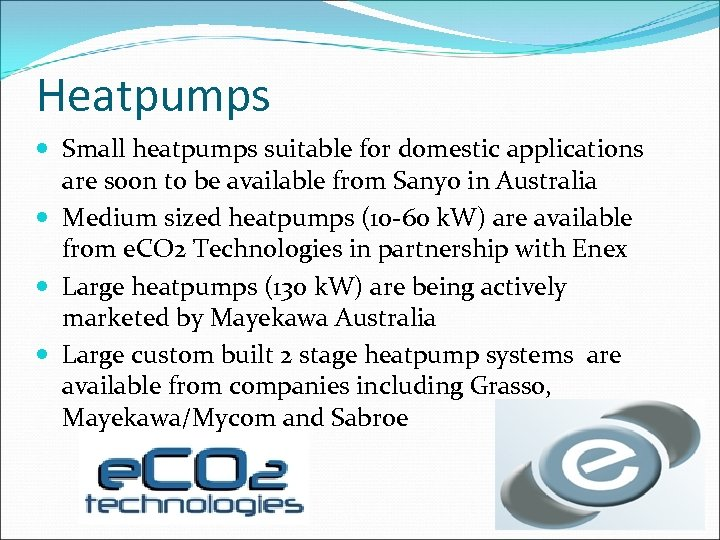 Heatpumps Small heatpumps suitable for domestic applications are soon to be available from Sanyo