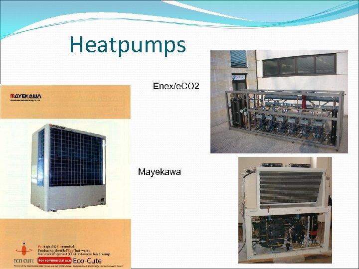 Heatpumps Enex/e. CO 2 Mayekawa