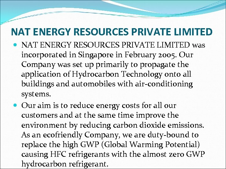 NAT ENERGY RESOURCES PRIVATE LIMITED was incorporated in Singapore in February 2005. Our Company