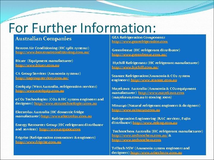 For Further Information: Australian Companies Benson Air Conditioning (HC split systems) http: //www. bensonairconditioning.