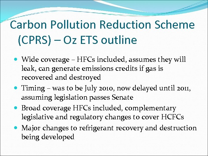 Carbon Pollution Reduction Scheme (CPRS) – Oz ETS outline Wide coverage – HFCs included,