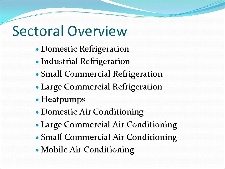Sectoral Overview Domestic Refrigeration Industrial Refrigeration Small Commercial Refrigeration Large Commercial Refrigeration Heatpumps Domestic