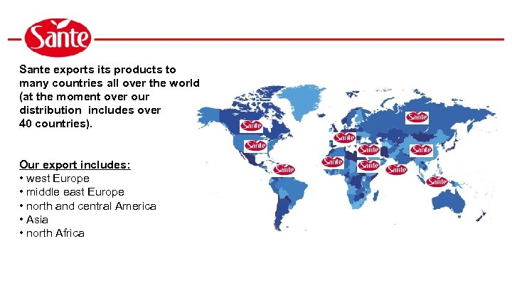 Sante exports its products to many countries all over the world (at the moment