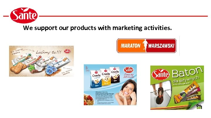 We support our products with marketing activities.
