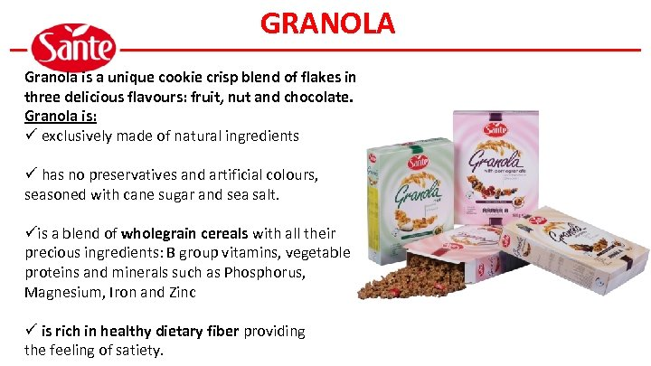 GRANOLA Granola is a unique cookie crisp blend of flakes in three delicious flavours: