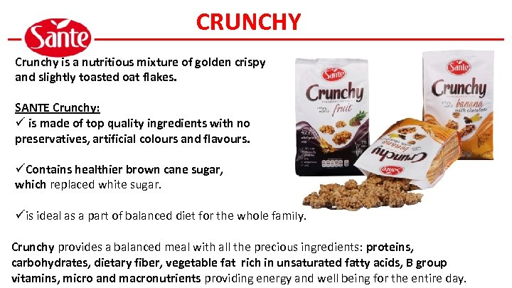 CRUNCHY Crunchy is a nutritious mixture of golden crispy and slightly toasted oat flakes.