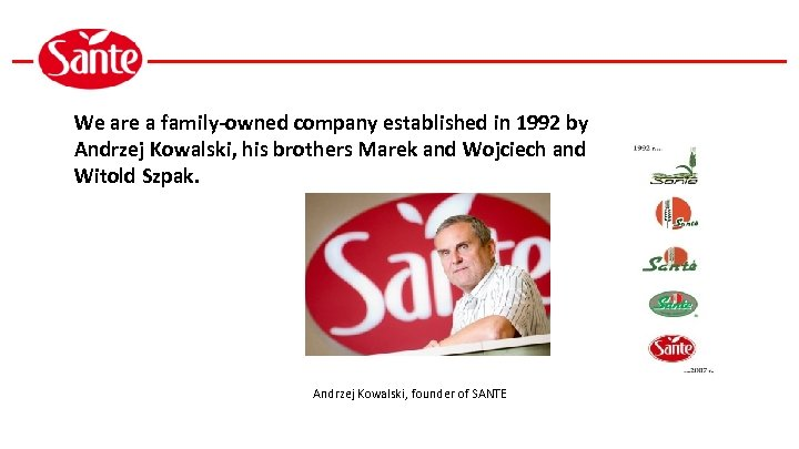 We are a family-owned company established in 1992 by Andrzej Kowalski, his brothers Marek