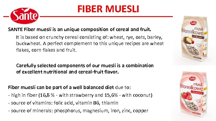 FIBER MUESLI SANTE Fiber muesli is an unique composition of cereal and fruit. It