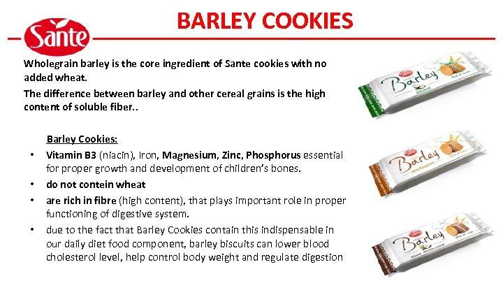 BARLEY COOKIES Wholegrain barley is the core ingredient of Sante cookies with no added