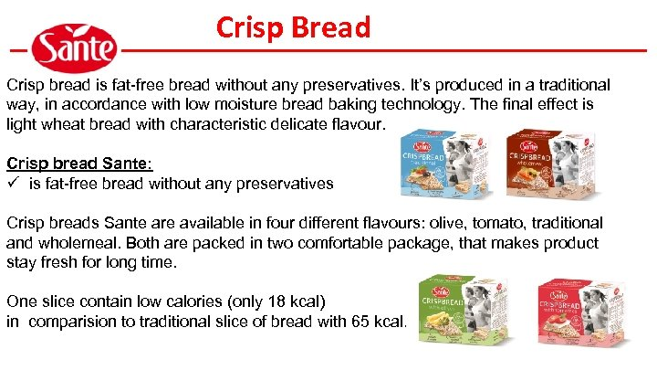 Crisp Bread Crisp bread is fat-free bread without any preservatives. It's produced in a