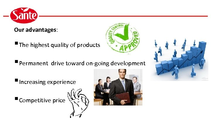 Our advantages: §The highest quality of products §Permanent drive toward on-going development §Increasing experience