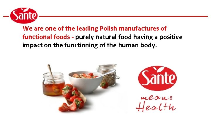 We are one of the leading Polish manufactures of functional foods - purely natural