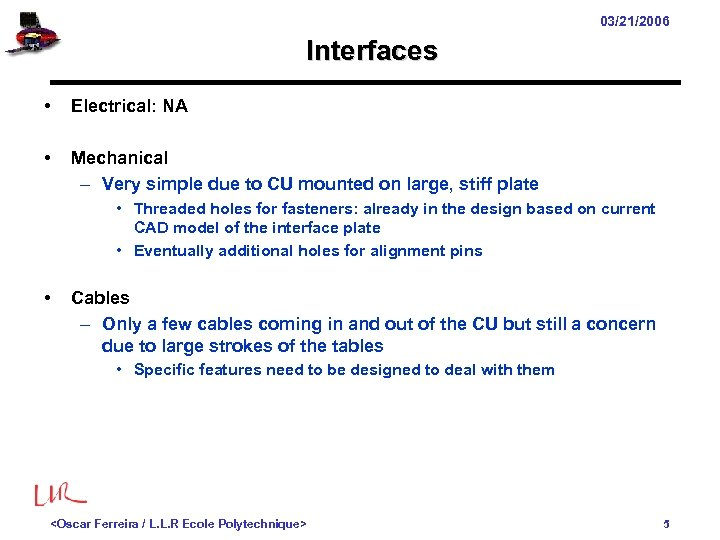 03/21/2006 Interfaces • Electrical: NA • Mechanical – Very simple due to CU mounted