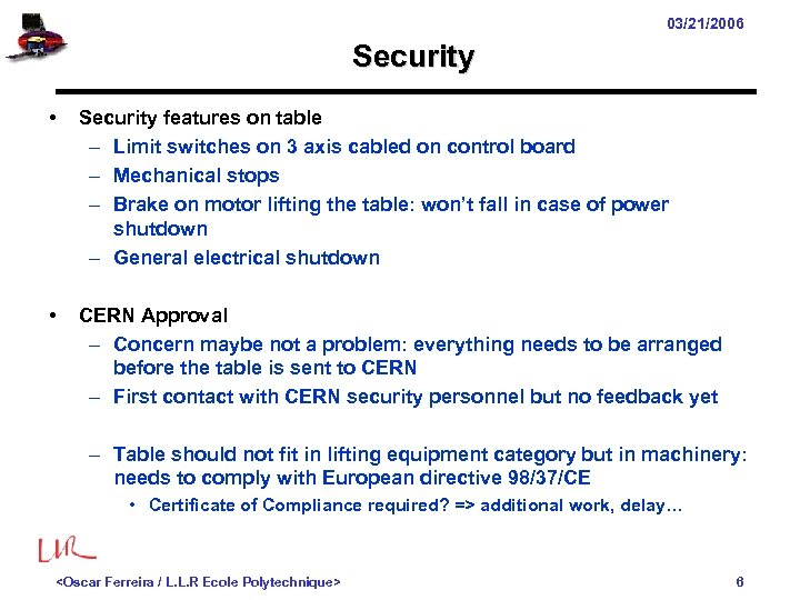 03/21/2006 Security • Security features on table – Limit switches on 3 axis cabled