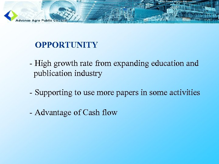 OPPORTUNITY - High growth rate from expanding education and publication industry - Supporting to
