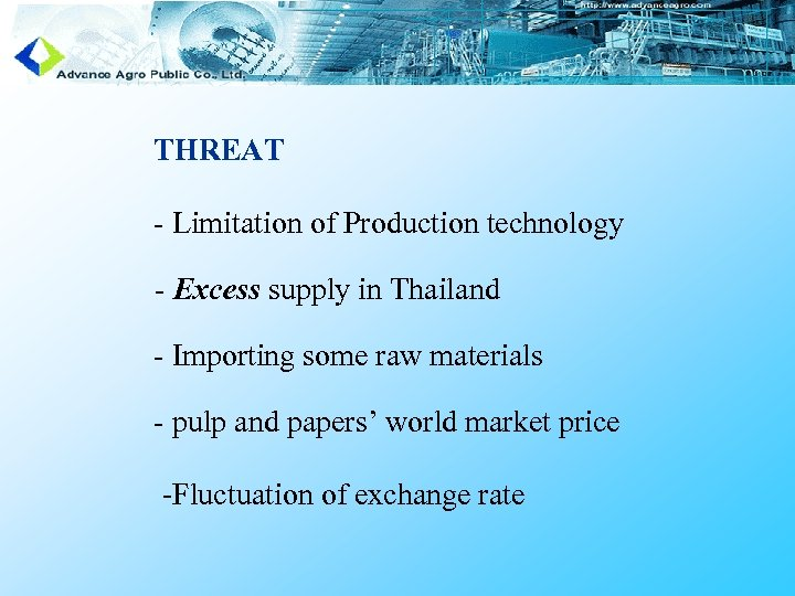 THREAT - Limitation of Production technology - Excess supply in Thailand - Importing some
