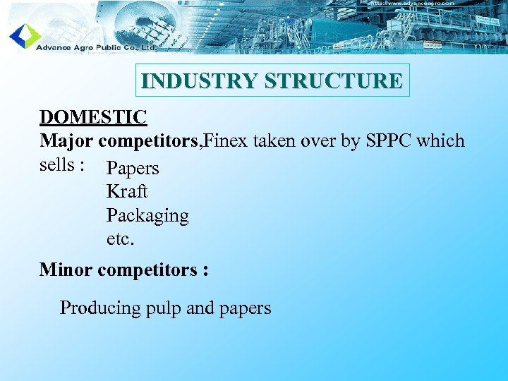 INDUSTRY STRUCTURE DOMESTIC Major competitors, Finex taken over by SPPC which sells : Papers