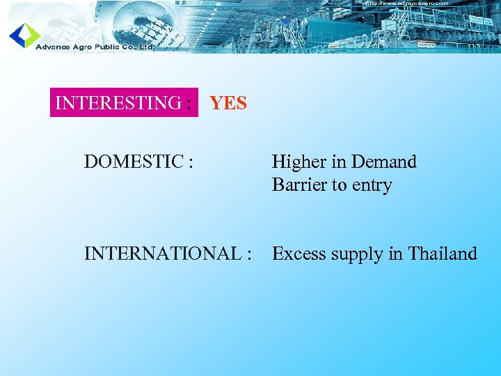 INTERESTING : YES DOMESTIC : Higher in Demand Barrier to entry INTERNATIONAL : Excess