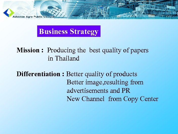 Business Strategy Mission : Producing the best quality of papers in Thailand Differentiation :