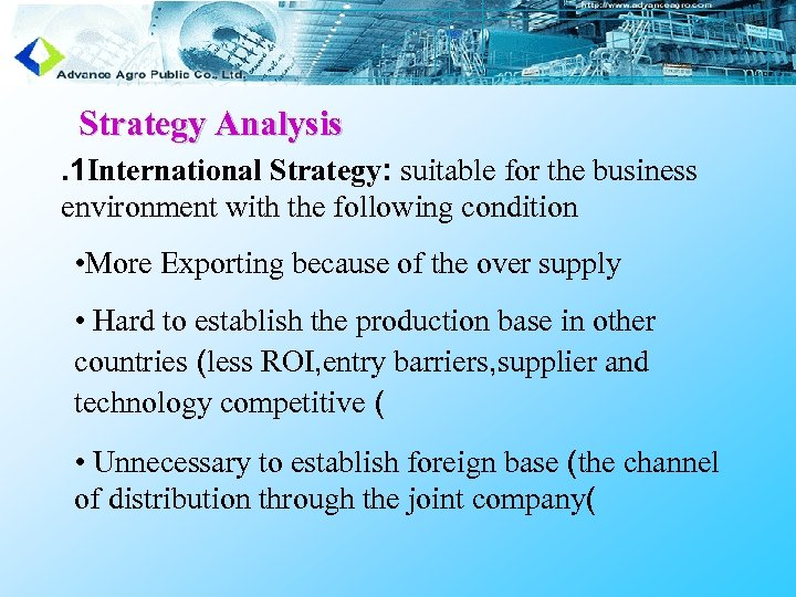 Strategy Analysis. 1 International Strategy: suitable for the business environment with the following condition