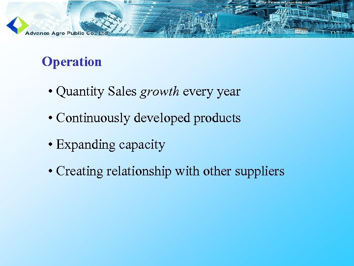 Operation • Quantity Sales growth every year • Continuously developed products • Expanding capacity