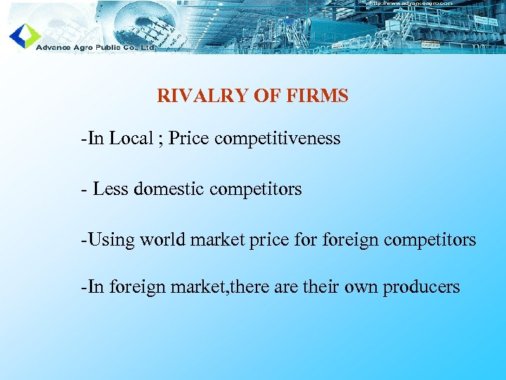RIVALRY OF FIRMS -In Local ; Price competitiveness - Less domestic competitors -Using world