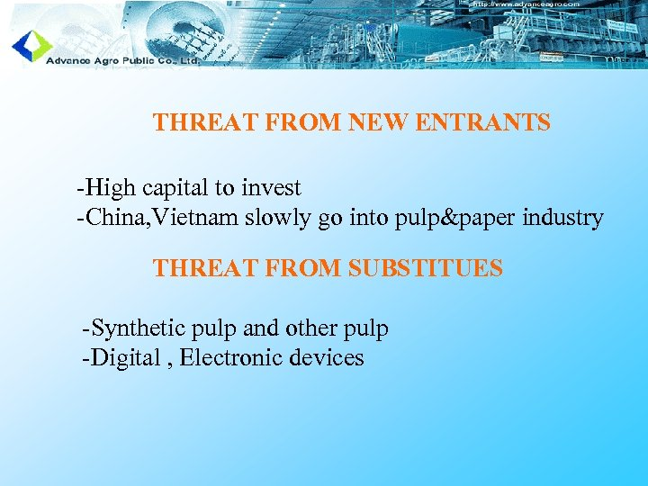 THREAT FROM NEW ENTRANTS -High capital to invest -China, Vietnam slowly go into pulp&paper