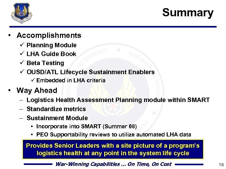 Summary • Accomplishments ü ü Planning Module LHA Guide Book Beta Testing OUSD/ATL Lifecycle