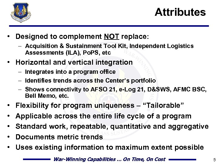 Attributes • Designed to complement NOT replace: – Acquisition & Sustainment Tool Kit, Independent